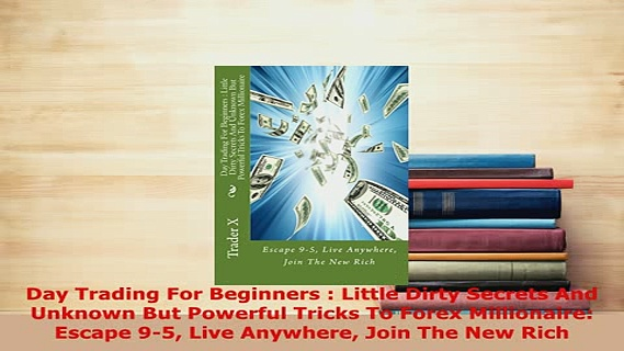 PDF  Day Trading For Beginners  Little Dirty Secrets And Unknown But Powerful Tricks To Forex PDF Online
