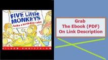 Five Little Monkeys Bake a Birthday Cake A Five Little Monkeys Story