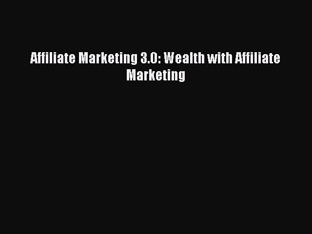 EBOOK ONLINE Affiliate Marketing 3.0: Wealth with Affiliate Marketing READ ONLINE