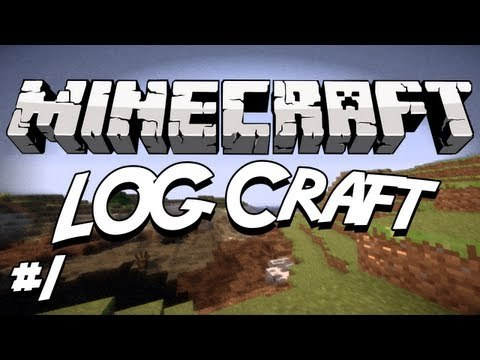 Minecraft: LOG Craft Lets Play Ep. 1 - House Building