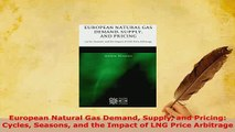 Download  European Natural Gas Demand Supply and Pricing Cycles Seasons and the Impact of LNG Price PDF Online