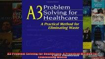 A3 Problem Solving for Healthcare A Practical Method for Eliminating Waste