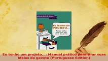 PDF  Eu tenho um projeto Manual prático para tirar suas ideias da gaveta Portuguese Read Full Ebook