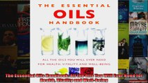 The Essential Oils Handbook All the Oils You Will Ever Need for Health Vitality and