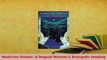 Read  Medicine Dream A Nagual Womans Energetic Healing Ebook Free