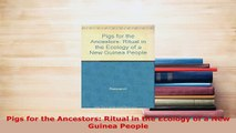 Download  Pigs for the Ancestors Ritual in the Ecology of a New Guinea People Free Books