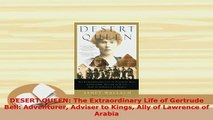 Download  DESERT QUEEN The Extraordinary Life of Gertrude Bell Adventurer Adviser to Kings Ally of Free Books