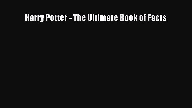 PDF Harry Potter - The Ultimate Book of Facts  Read Online