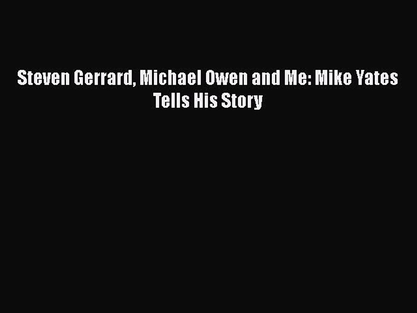 [PDF] Steven Gerrard Michael Owen and Me: Mike Yates Tells His Story [Download] Full Ebook