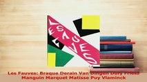 Download  Les Fauves Braque Derain Van Dingen Dufy Friesz Manguin Marquet Matisse Puy Vlaminck  Read Online