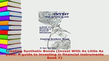 PDF  Creating Synthetic Bonds Invest With As Little As 100 A guide to investing in financial Download Full Ebook