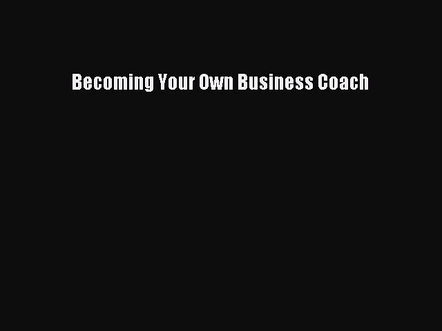 Read Becoming Your Own Business Coach Ebook Free