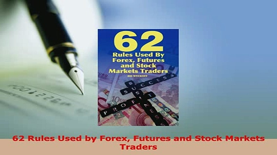 Download  62 Rules Used by Forex Futures and Stock Markets Traders PDF Online
