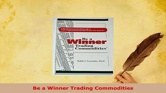 PDF  Be a Winner Trading Commodities Read Full Ebook