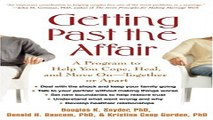 Download Getting Past the Affair  A Program to Help You Cope  Heal  and Move On    Together or Apart