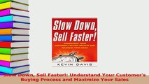 PDF  Slow Down Sell Faster Understand Your Customers Buying Process and Maximize Your Sales Read Full Ebook