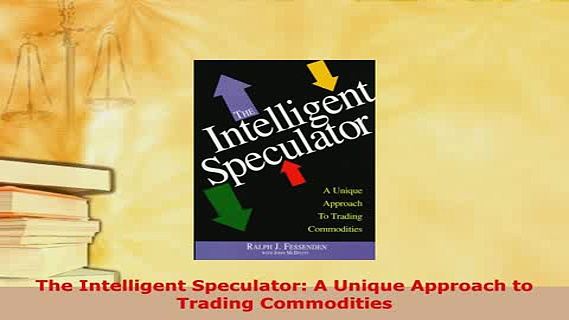 Download  The Intelligent Speculator A Unique Approach to Trading Commodities Read Online