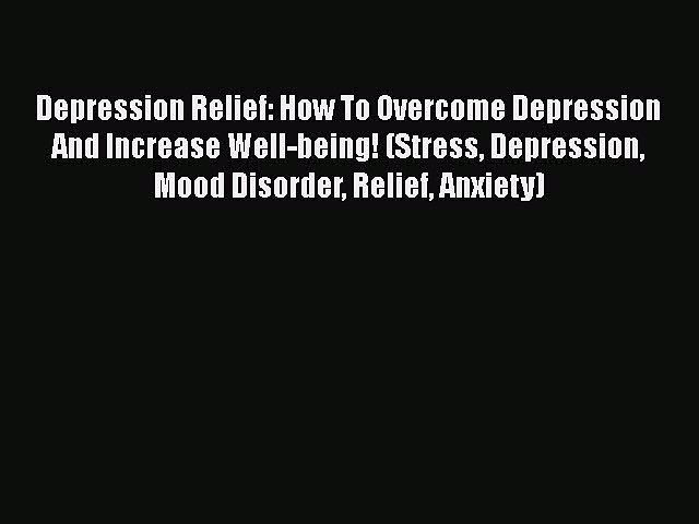 Read Depression Relief: How To Overcome Depression And Increase Well-being! (Stress Depression