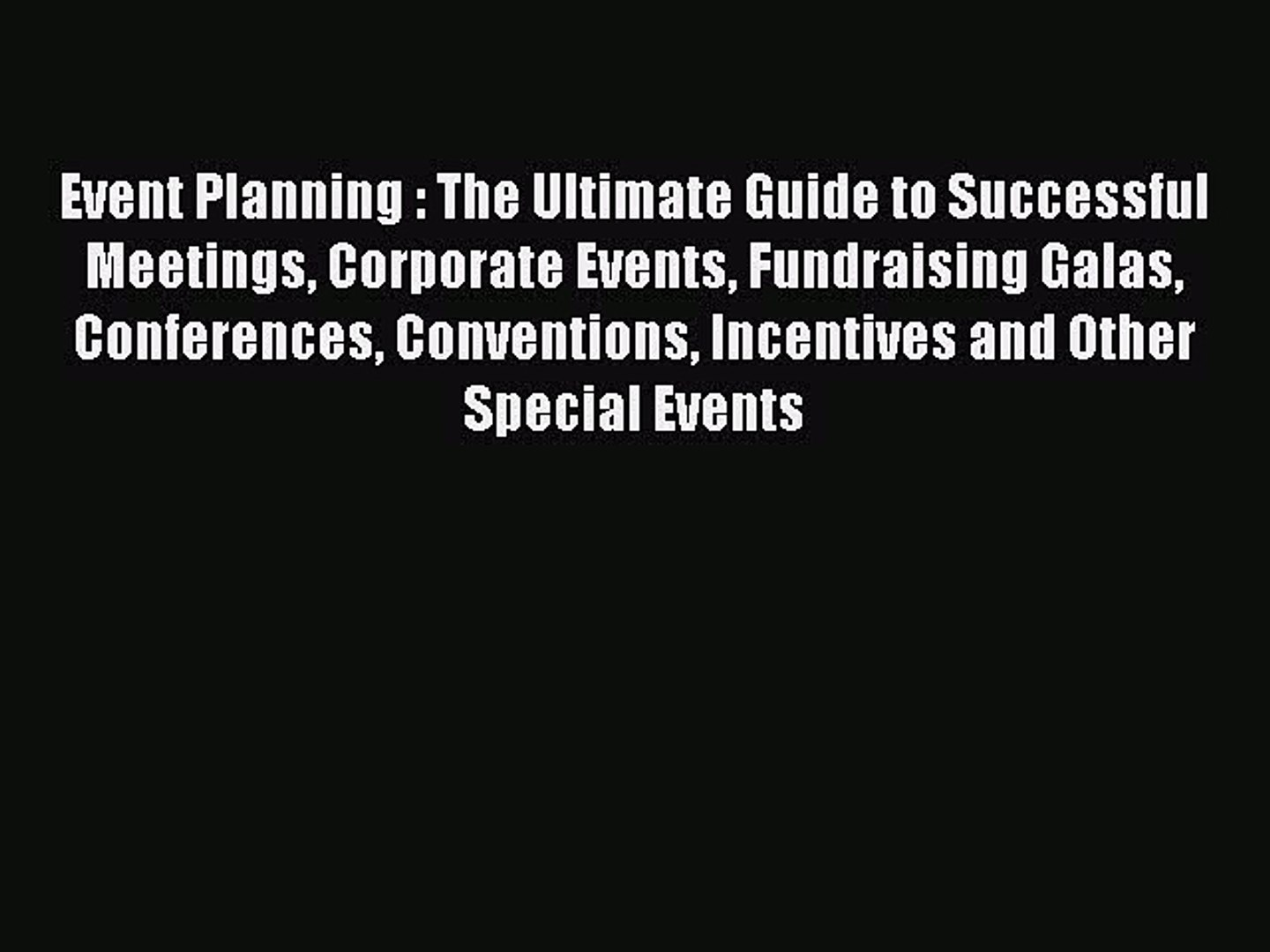 Read Event Planning : The Ultimate Guide to Successful Meetings Corporate Events Fundraising