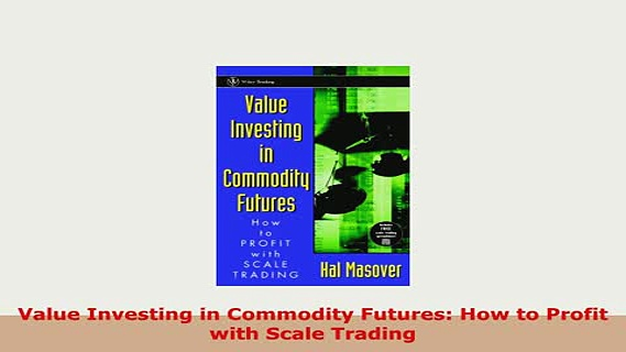 PDF  Value Investing in Commodity Futures How to Profit with Scale Trading PDF Online