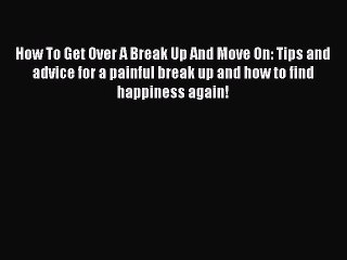 Download How To Get Over A Break Up And Move On: Tips and