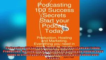 DOWNLOAD PDF  Podcasting 100 Success Secrets  Start your Podcast Today Production Hosting and FULL FREE