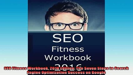 DOWNLOAD PDF  SEO Fitness Workbook 2016 Edition The Seven Steps to Search Engine Optimization Success FULL FREE