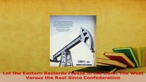 Download  Let the Eastern Bastards Freeze in the Dark The West Versus the Rest Since Confederation Download Online