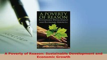 PDF  A Poverty of Reason Sustainable Development and Economic Growth PDF Online