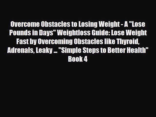 Read Overcome Obstacles to Losing Weight – A Lose Pounds in Days Weightloss Guide: Lose Weight