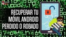 Como recuperar tu movil Android robado o perdido