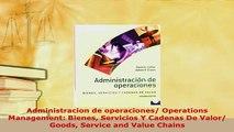 PDF  Administracion de operaciones Operations Management Bienes Servicios Y Cadenas De Valor Download Online