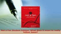 Download  Not a Fan Student Edition What does it mean to really follow Jesus Free Books