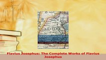 Download  Flavius Josephus The Complete Works of Flavius Josephus  EBook