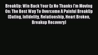 Download BreakUp: Win Back Your Ex No Thanks I'm Moving On: The Best Way To Overcome A Painful