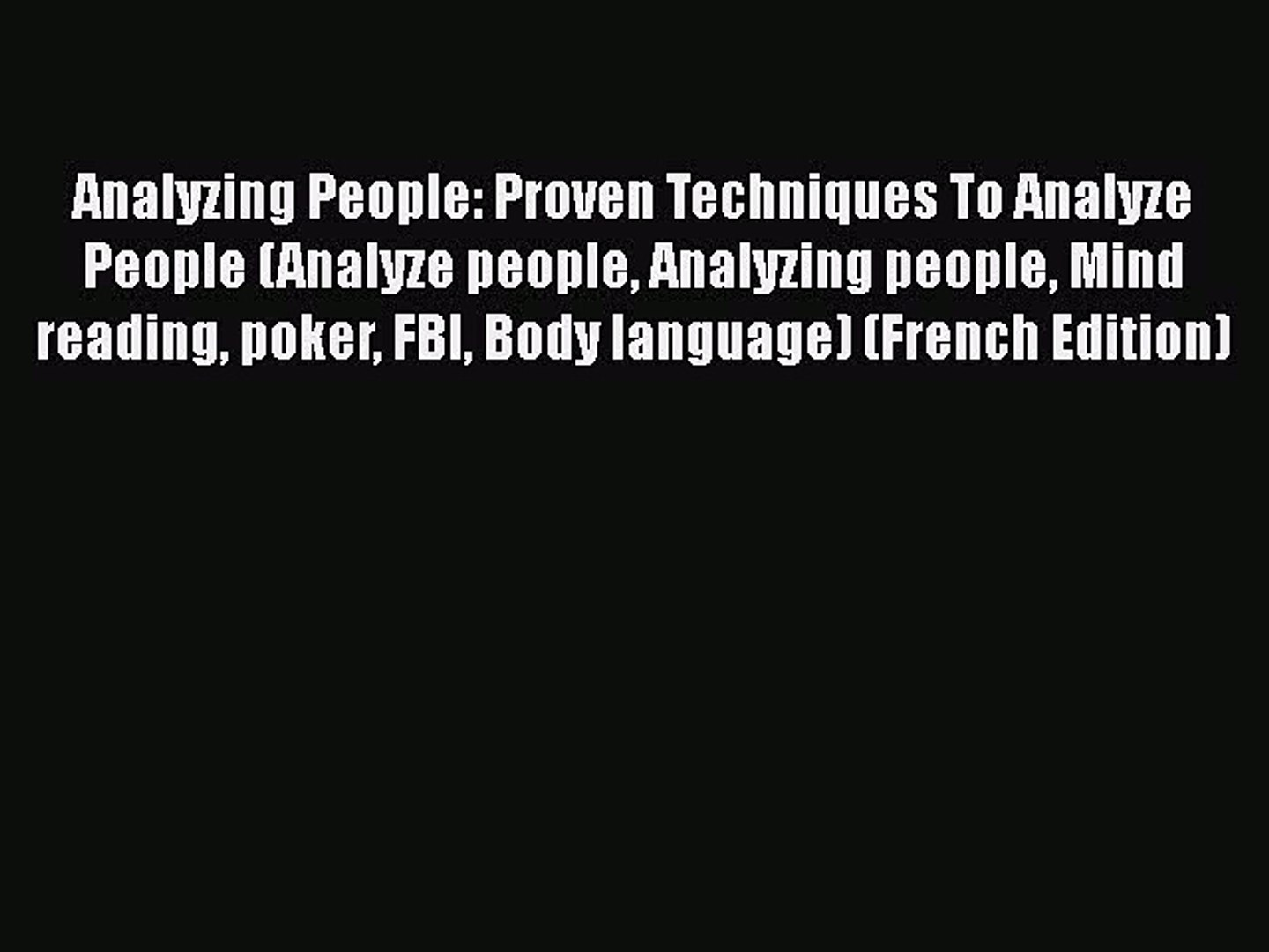 Read Analyzing People: Proven Techniques To Analyze People (Analyze people Analyzing people