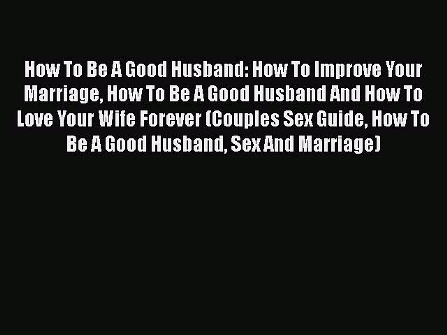 Read How To Be A Good Husband: How To Improve Your Marriage How To Be A Good Husband And How