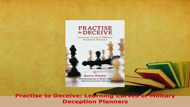 PDF  Practise to Deceive Learning Curves of Military Deception Planners  Read Online