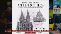 Read  How to Read Churches A Crash Course in Ecclesiastical Architecture  Full EBook