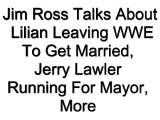 Jim Ross Talks About Lilian Leaving WWE To Get Married, Jerry Lawler Running For Mayor, More