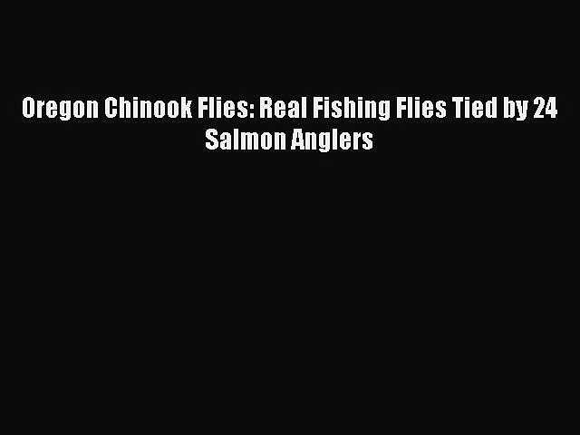 [PDF] Oregon Chinook Flies: Real Fishing Flies Tied by 24 Salmon Anglers [Read] Online
