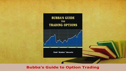 Bubbas Guide to Option Trading