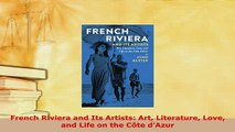 PDF  French Riviera and Its Artists Art Literature Love and Life on the Côte dAzur Read Online