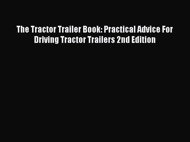 Read The Tractor Trailer Book: Practical Advice For Driving Tractor Trailers 2nd Edition Ebook
