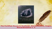 PDF  The Fortified House in Scotland Aberdeenshire Angus Kincardineshire v 4 PDF Online