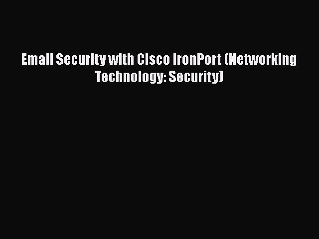 PDF Email Security with Cisco IronPort (Networking Technology: Security)  Read Online