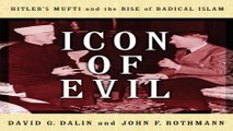 Download Icon of Evil  Hitler s Mufti and the Rise of Radical Islam