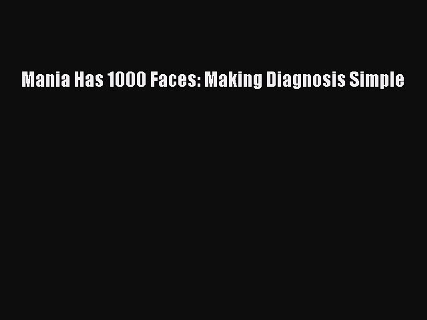 Download Mania Has 1000 Faces: Making Diagnosis Simple Ebook Online
