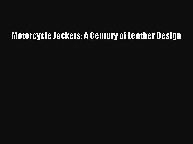 PDF Motorcycle Jackets: A Century of Leather Design  EBook