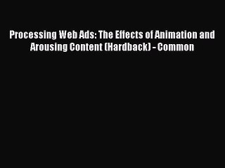 Processing Web Ads: The Effects of Animation and Arousing Content, Student Edition